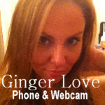 Phonesex and Webcam sessions with Ginger Love - www.phonesexdreamgirl.com