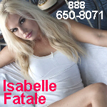 Phonesex with Isabelle - 888-650-8071