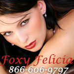 Phonesex with Foxy Felicia - 866-606-9797